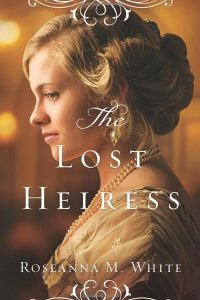 Spotlight: The Lost Heiress by Roseanna White