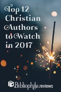 Top 12 Christian Authors to Watch in 2017