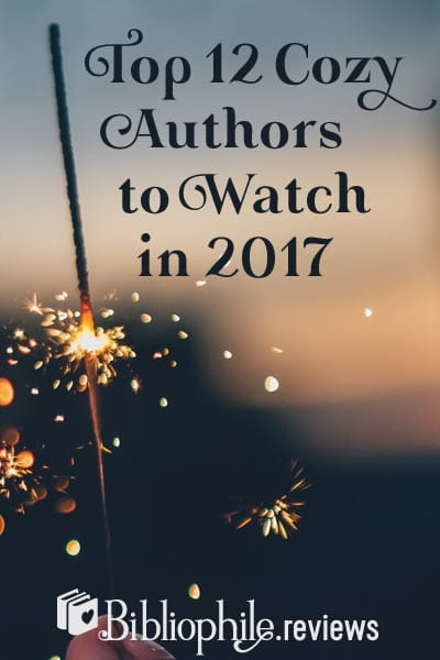 Top 12 Cozy Authors to Watch in 2017