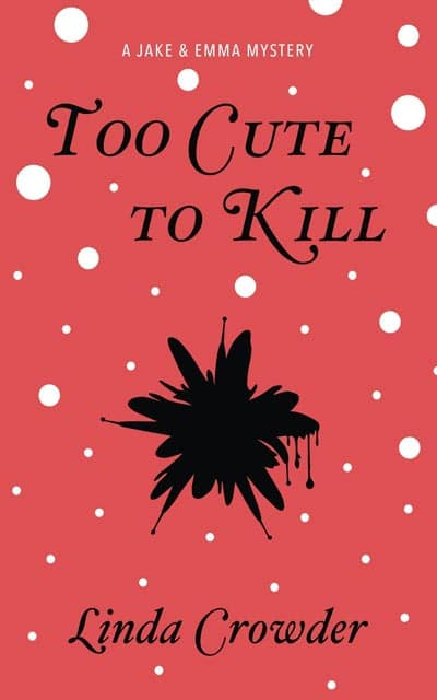 Too Cute to Kill - A Jake and Emma Mystery