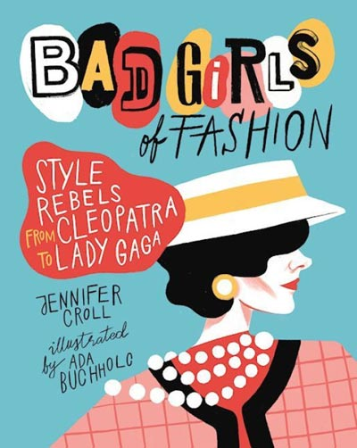 Bad Girls of Fashion - Style rebels from Cleopatra to Lady Gaga