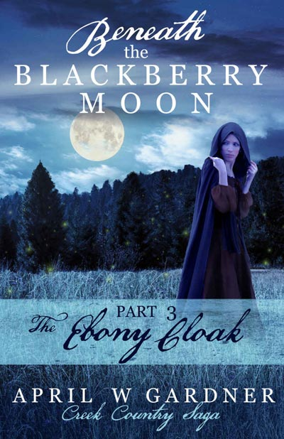 Beneath the Blackberry Moon: The Ebony Cloak - book 3