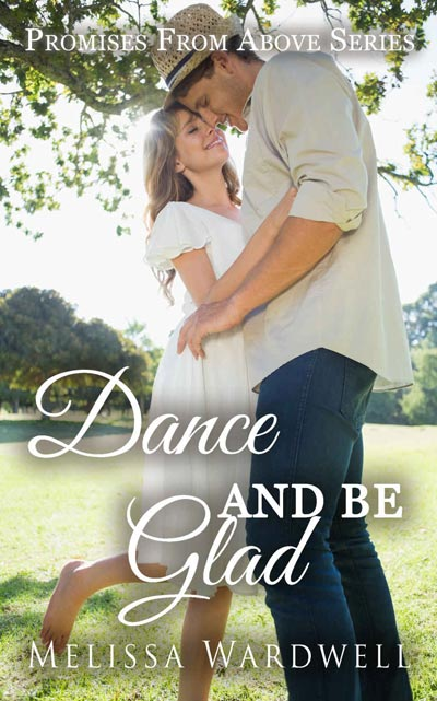Dance and Be Glad (Promises from Above Book 2)
