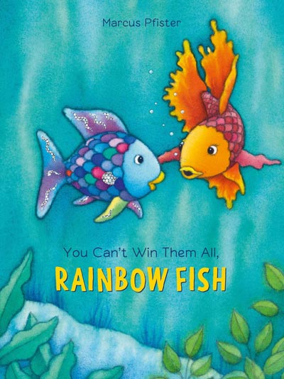 You Can't Win Them All, Rainbow Fish by Marcus Pfister