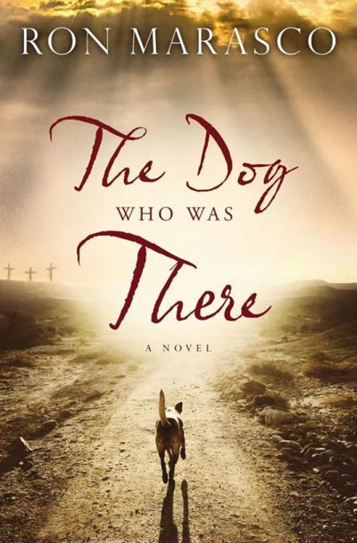 The Dog Who Was There by Ron Marasco