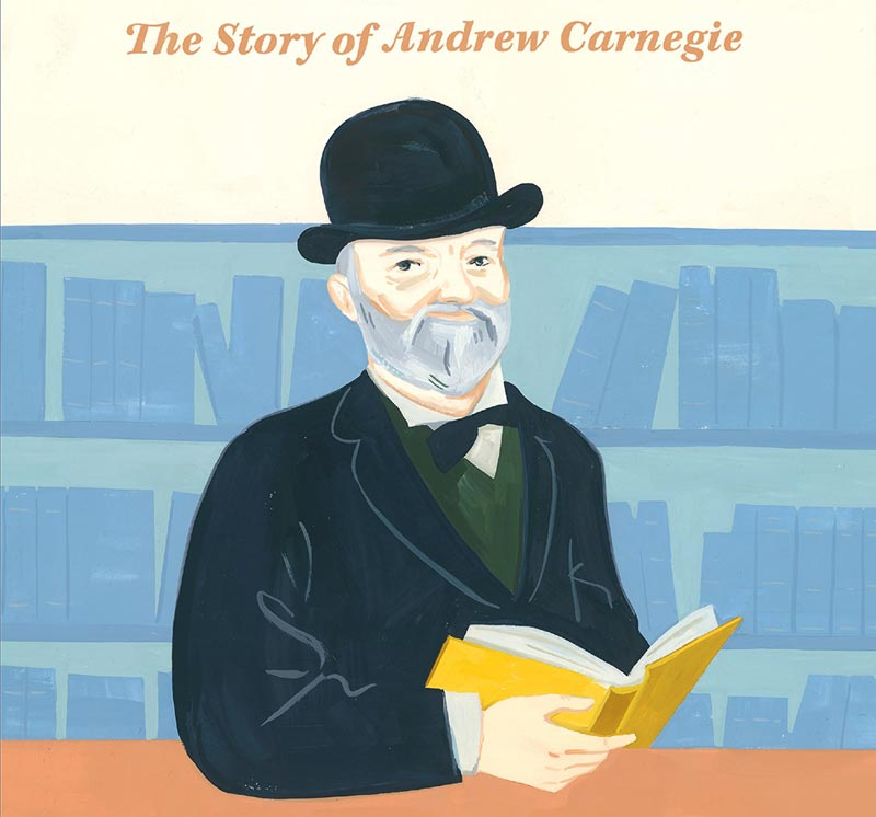 The Man Who Loved Libraries: The Story of Andrew Carnegie - banner