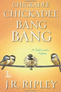 Chickadee Chickadee Bang Bang (A Bird Lover's Mystery)