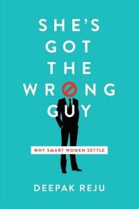 She's Got the Wrong Guy: Why Smart Women Settle