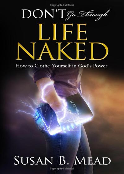 Don't go Through Life Naked, How to Clothe Yourself in God's Power