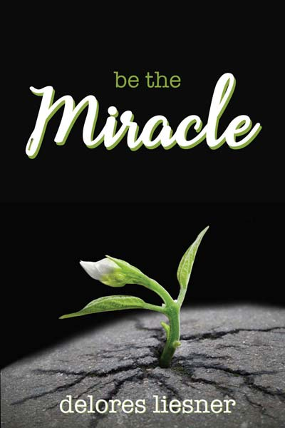 be the Miracle by Delores Liesner