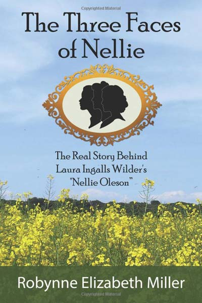 """The Three Faces of Nellie:The Real Story Behind Laura Ingalls Wilder's """"Nellie Oleson"""""""